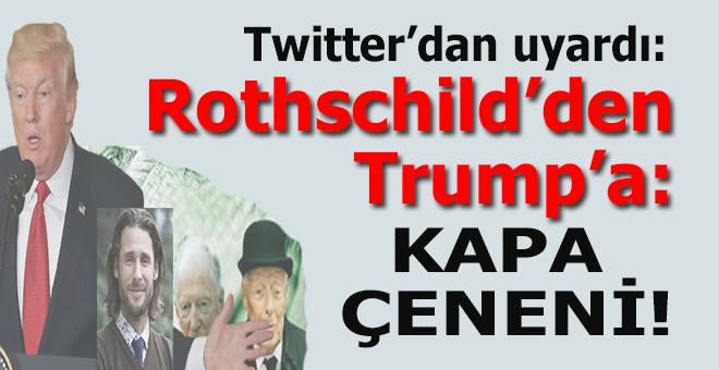"Rothschild'den Trump'a; ""Kapat çeneni, aptal!"""