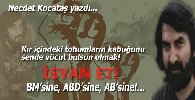 Necdet Kocataş yazdı; İsyan et! Otursun sende her şekil yerli yerine!
