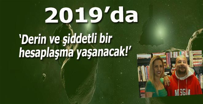"""""""2019 dünyada karma yılı olacak! Çok derin ve şiddetli bir hesaplaşma yaşanacak!"""""""