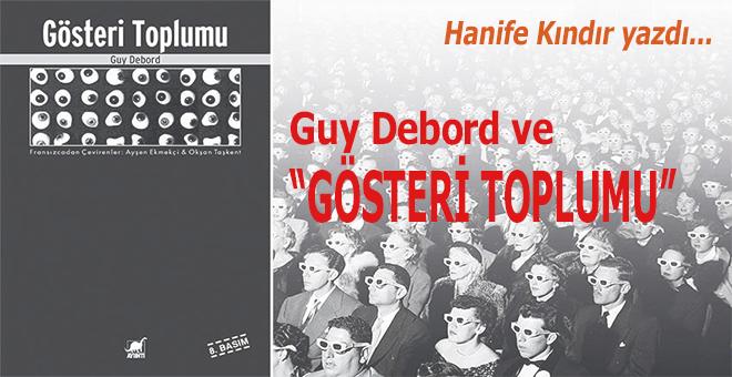 """Hanife Kındır yazdı; Guy Debord ve """"Gösteri Toplumu"""" Üzerine..."""