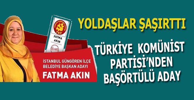 Türkiye Komünist Partisi'nden başörtülü aday!