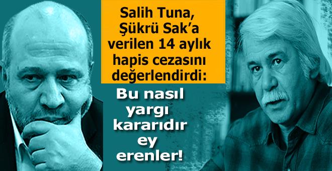 """Salih Tuna; """"O vakit Şükrü Sak'a neden ceza veriliyor?"""""""