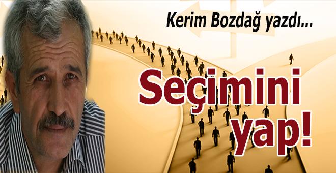 Kerim Bozdağ yazdı; Seçmini yap!