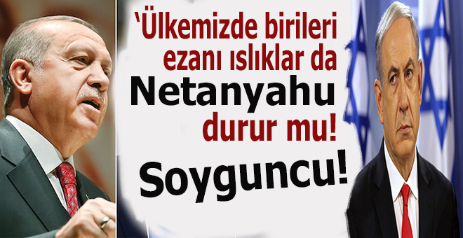 Cumhurbaşkanı Erdoğan'dan Netanyahu'ya cevab!