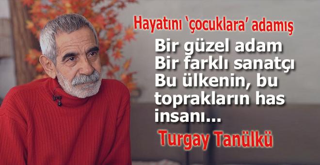 Kimsesizlerin babası bir güzel adam; Turgay Tanülkü!