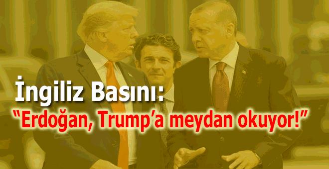 """İngiliz basını: """"Erdoğan, Trump'a meydan okuyor!"""""""