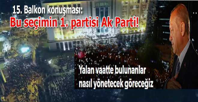 Cumhurbaşkanı Erdoğan 15.ci balkon konuşmasını yaptı!
