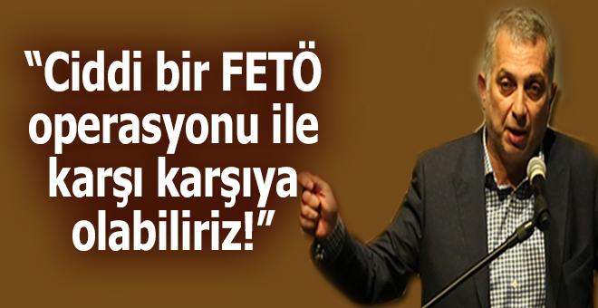 """Metin Külünk: """"Ciddi bir FETÖ operasyonu ile karşı karşıya olabiliriz!"""""""