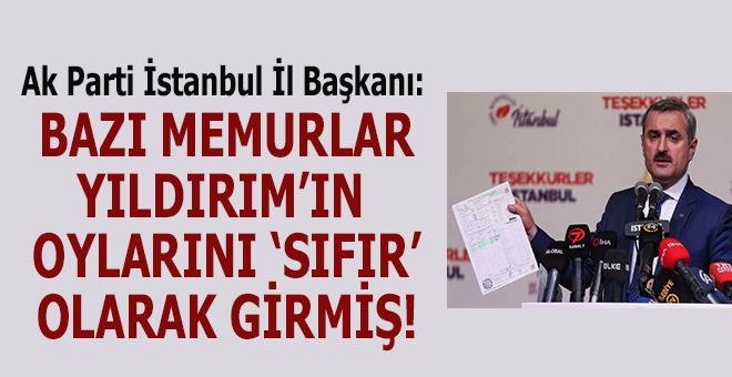 """AK Parti İstanbul İl Başkanı: """"Bazı memurlar Yıldırım'ın oylarını """"sıfır"""" olarak girmiş!"""