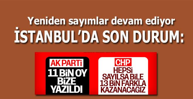 Yeniden sayımlar devam ediyor; İstanbul'da son durum!