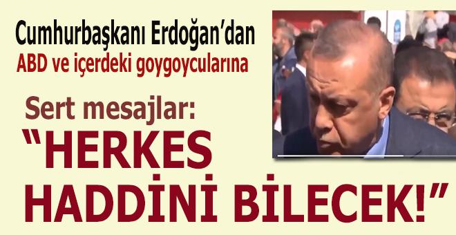 Ve Cumhurbaşkanı Erdoğan konuştu; Herkes haddini bilecek!