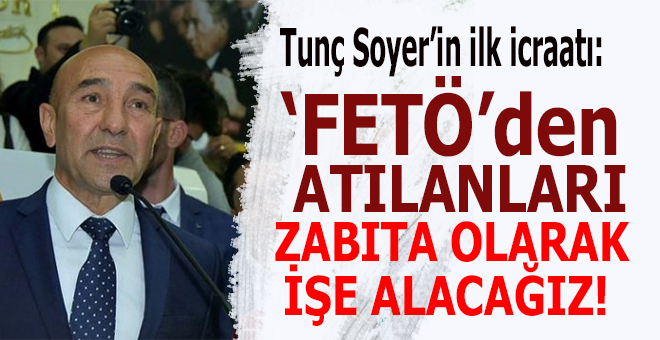 Belediye Başkanı seçilen Soyer'in ilk icraatı FETÖ ve PKK'yı sevindirmek oldu!