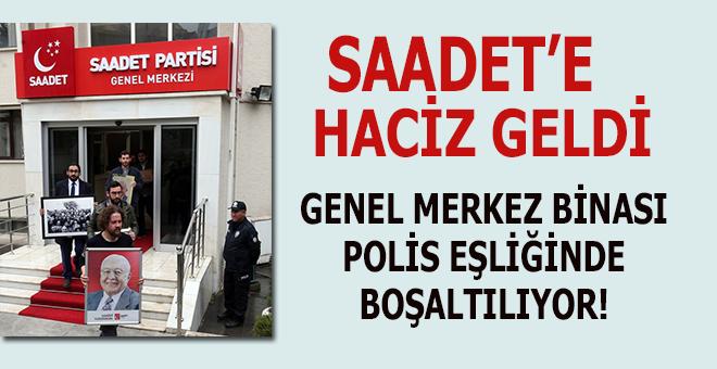 Saadet partisine haciz geldi, Genel Merkez binası polis eşliğinde boşaltılıyor!