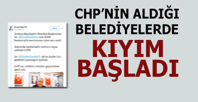CHP'nin aldığı Belediyelerde kıyım başladı!