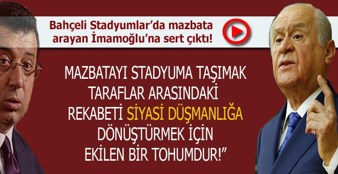 """Bahçeli """"Stadyumları"""" tahrik etmeye çalışan İmamoğlu'na sert çıktı!"""