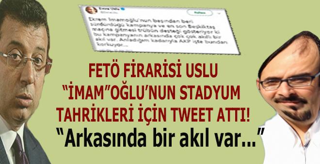 FETÖ firarisi Emre Uslu, İmamoğlu'nun stadyum tahriklerini böyle yorumladı!