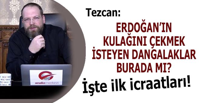 """Tezcan: """"Erdoğan'ın kulağını çekmek isteyen dangalaklar burada mı?"""""""