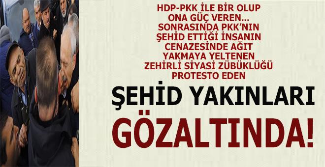 Kılıçdaroğlu'nu protesto eden şehid yakınları gözaltında!