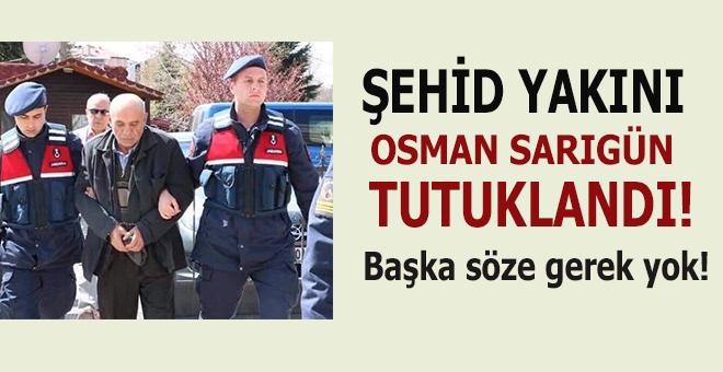 Şehid yakını Osman Sarıgün tutuklandı!