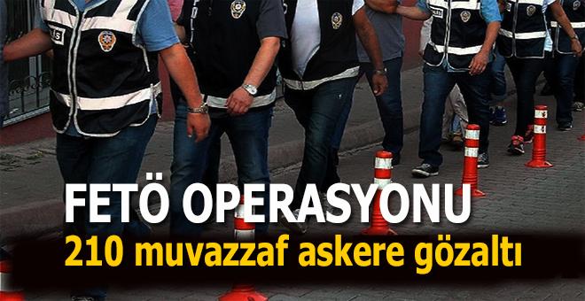 FETÖ operasyonu; 210 muvazzaf asker hakkında gözaltı kararı!