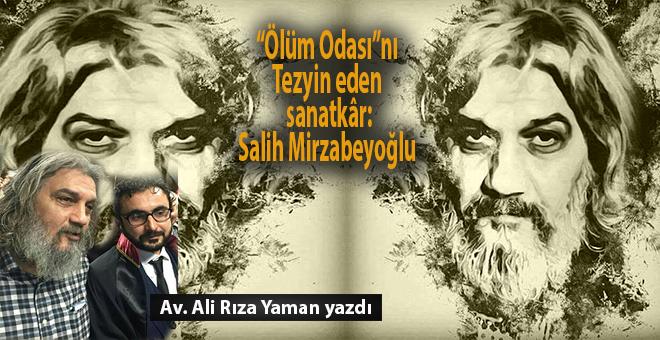 """Av. Ali Rıza Yaman yazdı; """"Ölüm Odası""""nı Tezyin Eden Sanatkâr: Salih Mirzabeyoğlu..."""