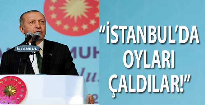 Cumhurbaşkanı Erdoğan: İstanbul'da oyları çaldılar!