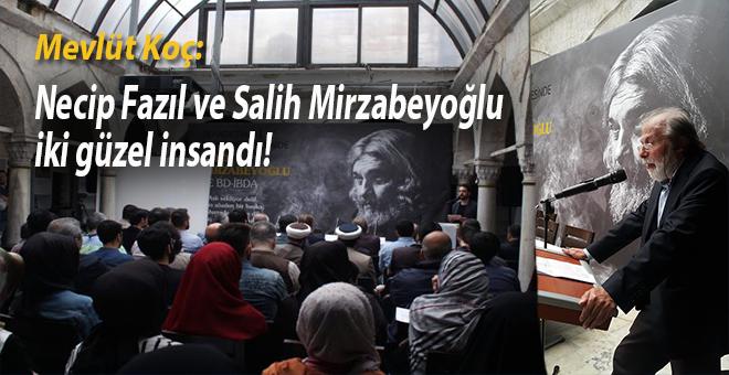 """Mevlüt Koç: """"Necip Fazıl ve Salih Mirzabeyoğlu iki güzel insandı..."""""""
