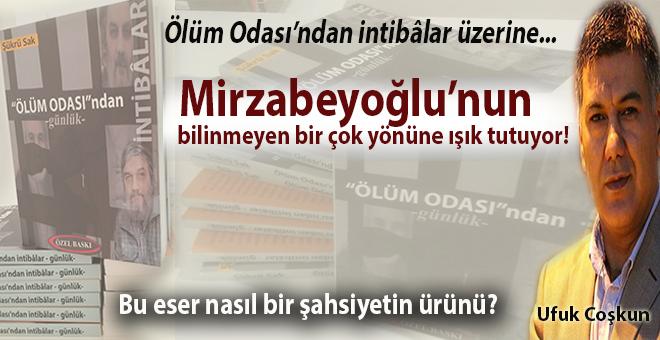 """Ufuk Coşkun: """"Ölüm Odası'ndan İntibâlar"""" Salih Mirzabeyoğlu'nun bilinmeyen birçok yönüne ışık tutuyor"""