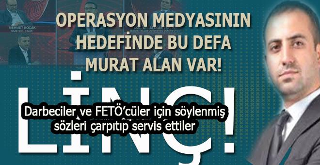 Operasyon medyasının hedefinde bu defa Murat Alan var!