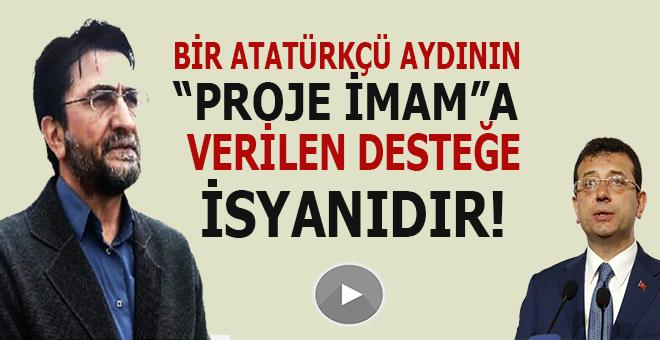 """Bir Atatürkçü aydının """"Proje imam""""a verilen desteğe isyandır!"""
