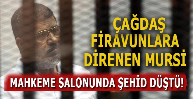 Mısır'ın Meşru Devlet Başkanı, çağdaş Firavunlara direnen Mursi, mahkeme salonunda şehid düştü!