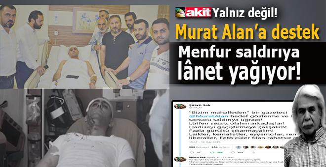 Murat Alan'a destek, menfur saldırıya lânet yağıyor
