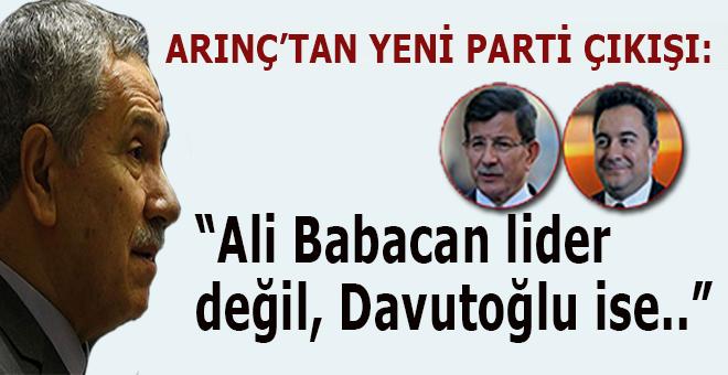 """Bülent Arınç'tan """"yeni parti"""" çıkışı: Ali Babacan lider değil, Davutoğlu..."""