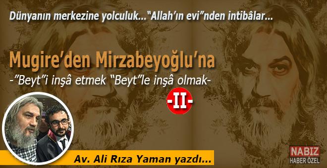 """Av. Ali Rıza Yaman yazdı; Mugire'den Mirzabeyoğlu'na  -""""Beyt""""i İnşâ Etmek """"Beyt""""le İnşâ Olmak- 2"""