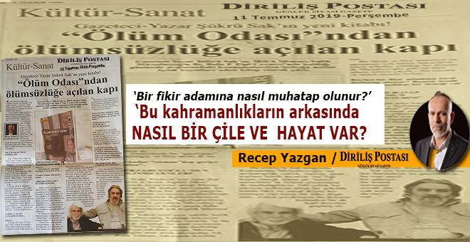 """Gazeteci-Yazar Şükrü Sak'ın yeni kitabı! """"Ölüm Odası""""ndan ölümsüzlüğe açılan kapı"""