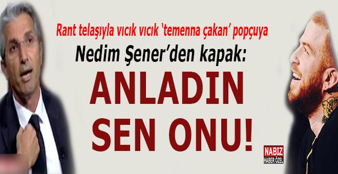 Rant telaşıyla vıcık vıcık twet atan popçuya Nedim Şener'den kapak!