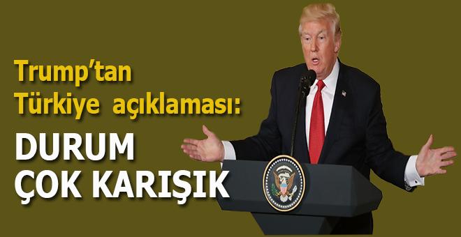 Trump'tan Türkiye açıklaması: Durum çok karışık!