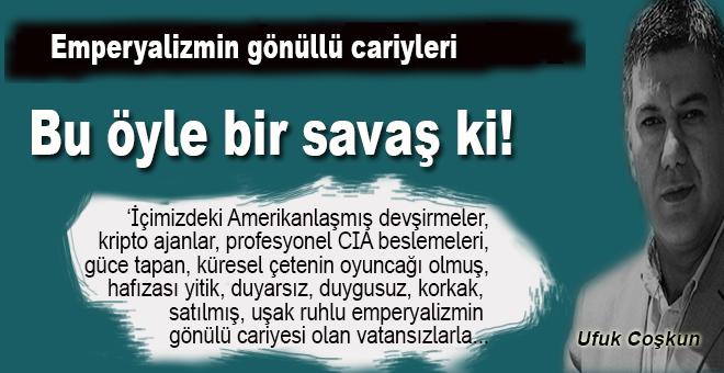 """Ufuk Coşkun: """"Emperyalizmin gönüllü cariyeliğini yapan vatansızlar boş durmuyor!"""""""