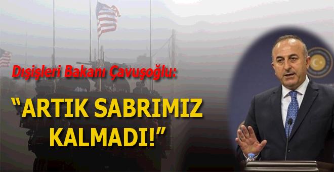 """Dışişleri Bakanı Çavuşoğlu: """"Bizim sabrımız tükendi!"""""""