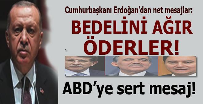 """Cumhurbaşkanı Erdoğan'dan Gül, Babacan ve Davutoğlu'na: """"Bedelini ağır öderler"""""""