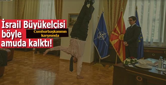 İsrail Büyükelçisi Cumhurbaşkanı karşısında böyle amuda kalktı!