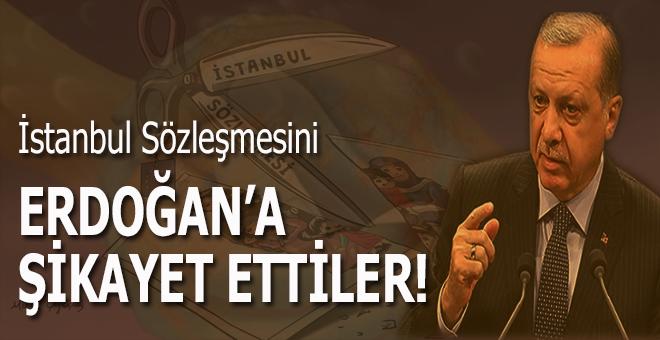 İstanbul Sözleşmesini Cumhurbaşkanı Erdoğan'a şikayet ettiler!