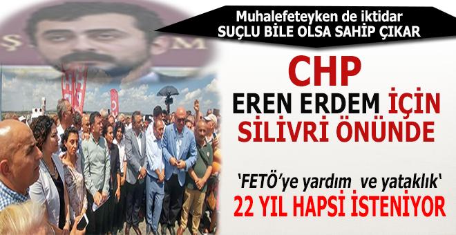 Suçlu bile olsa sahip çıkar; CHP, Eren Erdem için Silivri önünde!