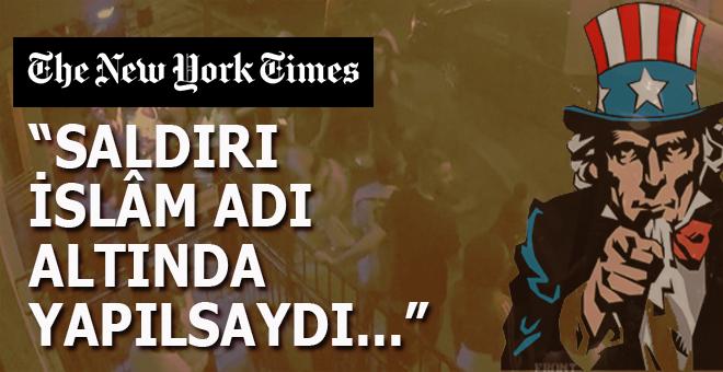 """New York Times: """"Saldırılar eğer İslam adı altında yapılsaydı..."""""""