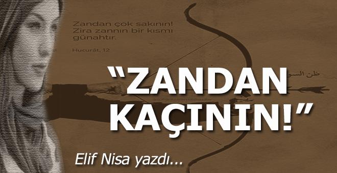 Elif Nisa yazdı; Zanndan kaçının!