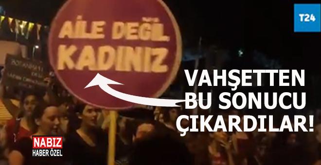 """Türkiye'yi derin bir yasa boğan vahşetten bu sonucu çıkardılar: """"Aile değil, kadınız!"""""""