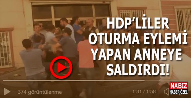 HDP'liler oturma eylemi yapan acılı anneye saldırdı!