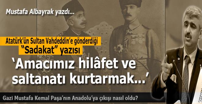 """Mustafa Kemal: """"Padişahımız, kalbimiz size karşı sadakat ve bağlılık duygusu ile dolu olarak..."""""""
