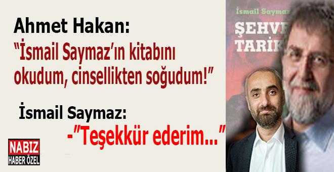 """Ahmet Hakan: """"İsmail Saymaz'ın kitabını okudum, cinsellikten soğudum..."""""""