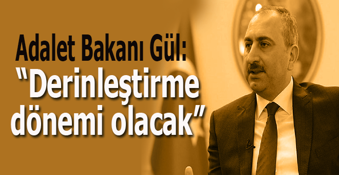 """Adalet Bakanı Gül: """"Hukuk devleti ilkesini derinleştirme dönemi olacak!"""""""